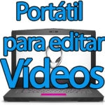 Portátil para edición de vídeo